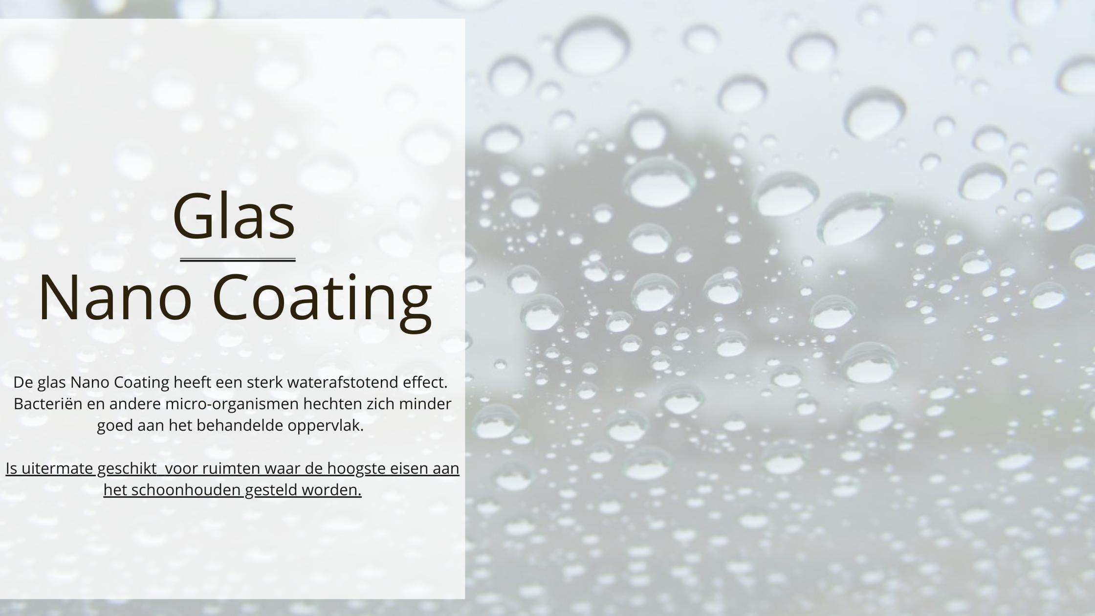 Glas Nano Coating is een zeer effectieve Nano Coating voor glas en keramische oppervlakken. Het wordt zowel binnen als buiten toegepast, waarbij een sterk waterafstotend effect ontstaat. Ook bacteriën en andere micro-organismen hechten zich minder goed aan het behandelde oppervlak. De Glas Nano Coating voor glas is uitermate geschikt maakt voor ruimten waar de hoogste eisen aan het schoonhouden gesteld worden. Te denken valt hierbij aan bijvoorbeeld ziekenhuizen en de zuivelverwerking.